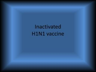 Inactivated H1N1 vaccine