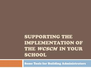 Supporting the Implementation of the  WCSCM   in your School