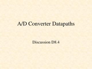 A/D Converter Datapaths