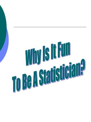 Why Is It Fun  To Be A Statistician?