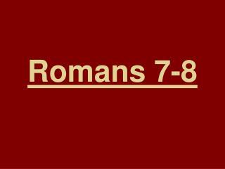 Romans 7-8