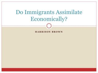 Do Immigrants Assimilate Economically?
