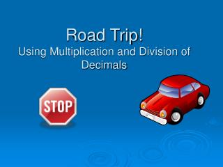 Road Trip! Using Multiplication and Division of  Decimals