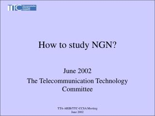 How to study NGN?