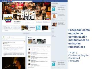 Facebook como espacio de comunicación institucional de emisoras radiofónicas TP 2012