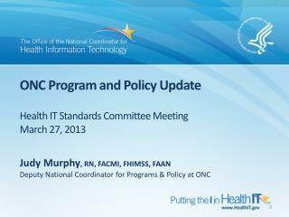 ONC Program and Policy Update Health IT Standards Committee Meeting March 27, 2013
