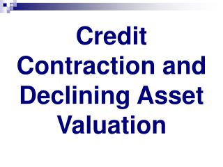 Credit Contraction and Declining Asset Valuation