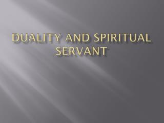 Duality and Spiritual Servant