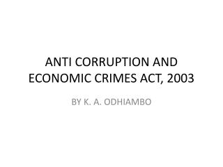 ANTI CORRUPTION AND ECONOMIC CRIMES ACT, 2003