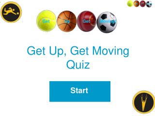 Get Up, Get Moving  Quiz