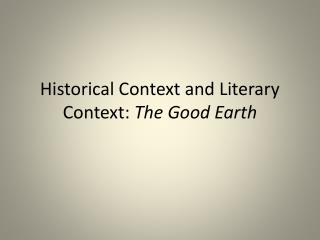 Historical Context and Literary Context:  The Good Earth