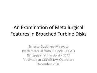 An Examination of Metallurgical Features in Broached Turbine Disks
