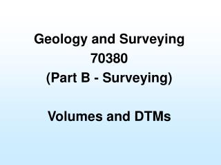 Geology and Surveying 70380 (Part B - Surveying) Volumes and DTMs