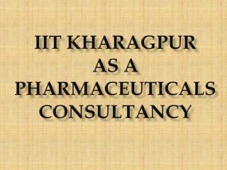IIT  kharagpur as a  pharmaceuticaLs  consultancy