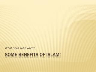 Some benefits of Islam!