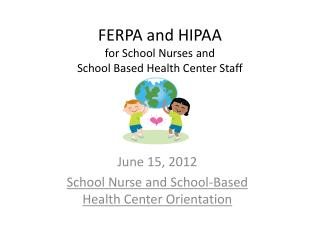 FERPA and HIPAA  for School Nurses and  School Based Health Center Staff