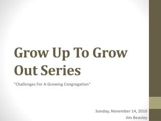 Grow Up To Grow Out Series