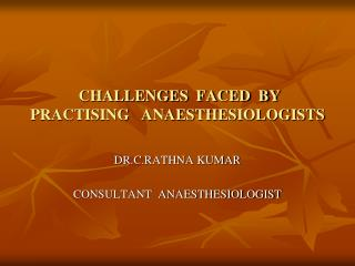 CHALLENGES  FACED  BY  PRACTISING   ANAESTHESIOLOGISTS