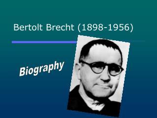 Bertolt Brecht 1898-1956