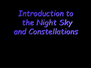 Introduction to  the Night Sky and Constellations