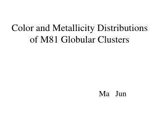 Color and Metallicity Distributions of M81 Globular Clusters