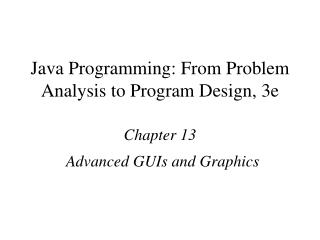 Java Programming: From Problem Analysis to Program Design, 3e Chapter 13