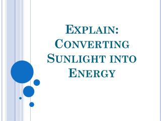 Explain: Converting Sunlight into Energy