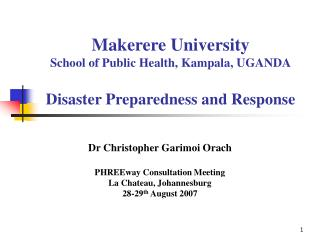 Makerere University School of Public Health, Kampala, UGANDA Disaster Preparedness and Response