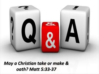 May a Christian take or make & oath? Matt 5:33-37