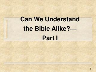 Can We Understand the Bible Alike?—Part I