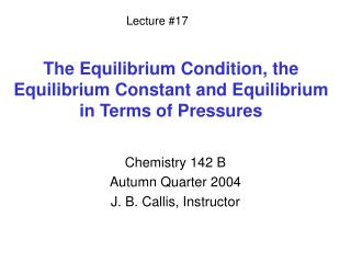 The Equilibrium Condition, the Equilibrium Constant and Equilibrium in Terms of Pressures