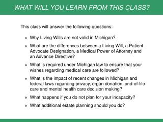 This class will answer the following questions: Why Living Wills are not valid in Michigan?