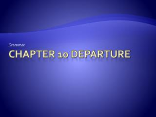 Chapter 10 Departure