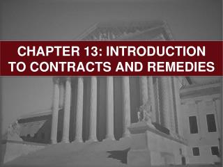 CHAPTER 13: INTRODUCTION TO CONTRACTS AND REMEDIES