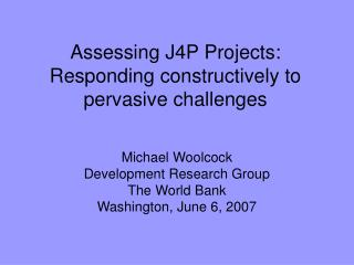 Assessing J4P Projects: Responding constructively to pervasive challenges