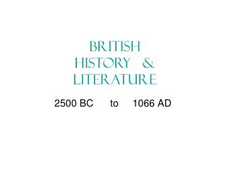 2500 BC      to     1066 AD
