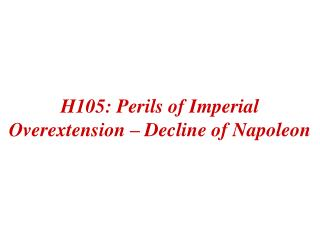 H105: Perils of Imperial Overextension – Decline of Napoleon