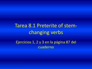 Tarea  8.1  Preterite  of stem-changing verbs