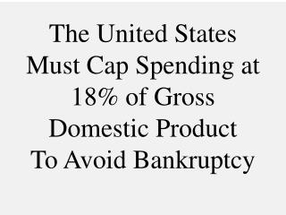 The United States Must Cap Spending at 18% of Gross Domestic Product To Avoid Bankruptcy