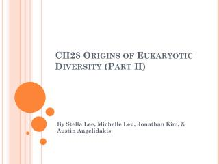 CH28 Origins of Eukaryotic Diversity (Part II)