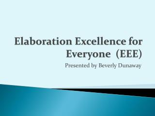 Elaboration Excellence for Everyone  (EEE)