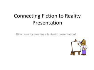 Connecting Fiction to Reality Presentation