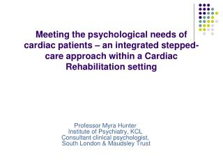 Professor Myra Hunter Institute of Psychiatry, KCL Consultant clinical psychologist,