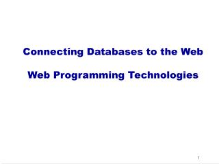 Connecting Databases to the Web Web Programming Technologies