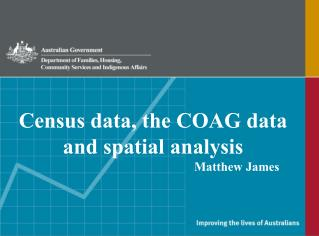 Census data, the COAG data and spatial analysis 				            Matthew James
