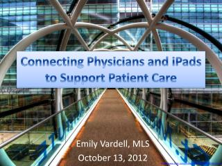 Connecting Physicians and  iPads  to Support Patient Care