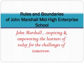 Rules and Boundaries of John Marshall Mid-High Enterprise School