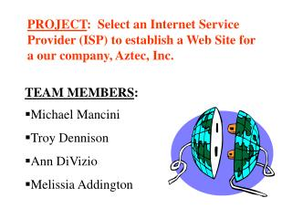 PROJECT:  Select an Internet Service Provider ISP to establish a Web Site for a our company, Aztec, Inc.