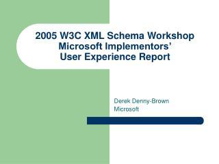 2005 W3C XML Schema Workshop Microsoft Implementors' User Experience Report