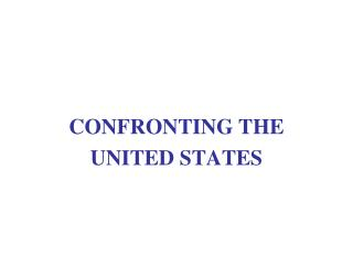 CONFRONTING THE  UNITED STATES